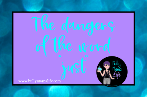 "Dangers of the word ""just"", blogger retreat, #bullymamalife"